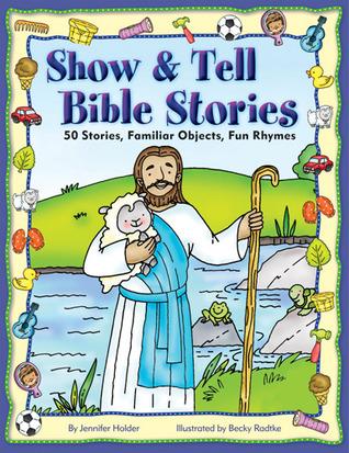 Show & Tell Bible Stories  by  Jennifer Holder
