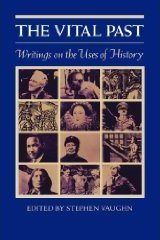 The Vital Past: Writings on the Uses of History Stephen Vaughn