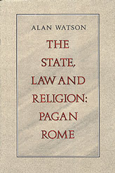 The State, Law and Religion: Pagan Rome  by  Alan Watson
