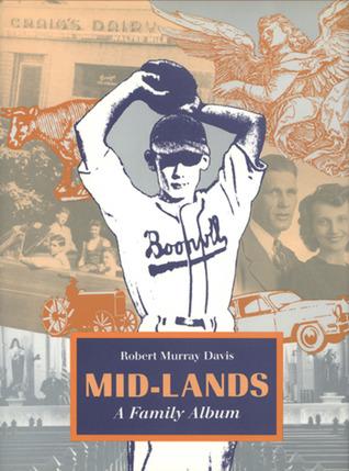 Mid-Lands: A Family Album  by  Robert Murray Davis