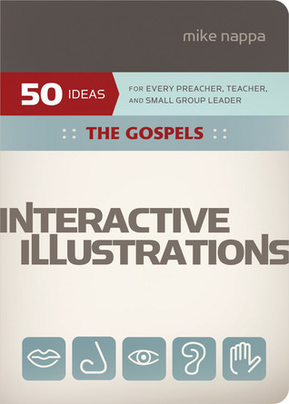Interactive Illustrations—The Gospels: For Every Preacher, Teacher, and Small Group Leader  by  Mike Nappa