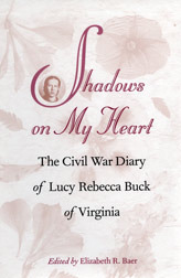 Shadows on My Heart: The Civil War Diary of Lucy Rebecca Buck of Virginia Lucy Rebecca Buck
