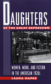 Daughters of the Great Depression: Women, Work, and Fiction in the American 1930s  by  Laura Hapke