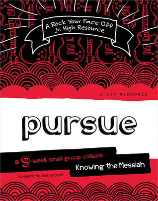 Pursue: A 9-Week Small Group Collision-Knowing the Messiah Ciy (Christ in Youth)
