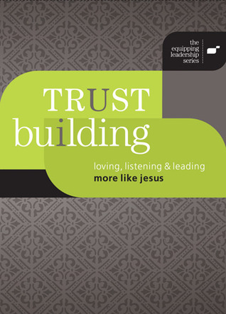 Trust Building: Loving, Listening, and Leading More Like Jesus  by  Equipping Ministries International