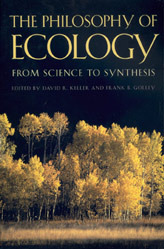 The Philosophy of Ecology: From Science to Synthesis  by  David R. Keller