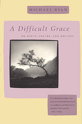 A Difficult Grace: On Poets, Poetry, and Writing  by  Michael Ryan