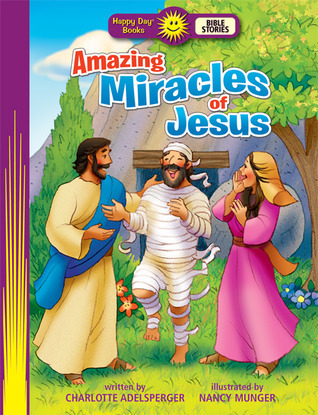 Amazing Miracles of Jesus Charlotte Adelsperger