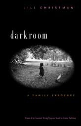 Darkroom: A Family Exposure Jill Christman