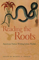 Reading the Roots: American Nature Writing before Walden Michael P. Branch