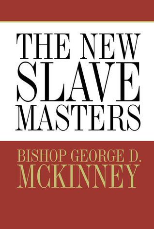 The New Slavemasters  by  Bishop George D. McKinney