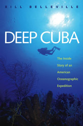 Deep Cuba: The Inside Story of an American Oceanographic Expedition Bill Belleville