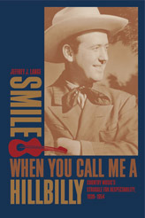 Smile When You Call Me a Hillbilly: Country Musics Struggle for Respectability, 1939-1954  by  Jeffrey J. Lange