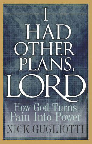 I Had Other Plans, Lord  by  Nick Gugliotti