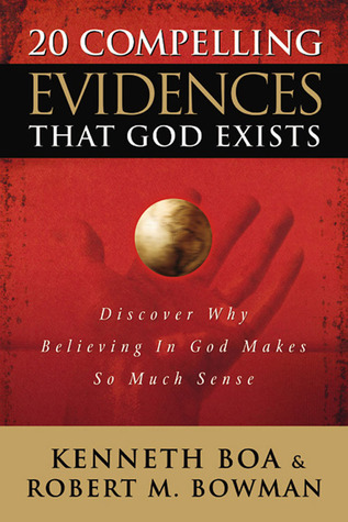 20 Compelling Evidences That God Exists: Discover Why Believing in God Makes So Much Sense Kenneth D. Boa