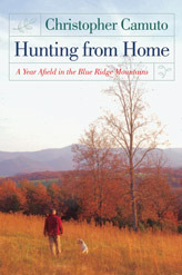 Hunting from Home: A Year Afield in the Blue Ridge Mountains Christopher Camuto