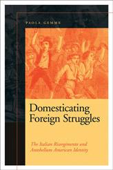 Domesticating Foreign Struggles: The Italian Risorgimento and Antebellum American Identity Paola Gemme