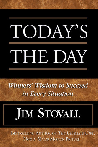 Todays the Day!: Winners Wisdom to Succeed in Every Situation  by  Jim Stovall
