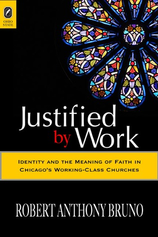Justified  by  Work: Justified by Work by Robert Anthony Bruno