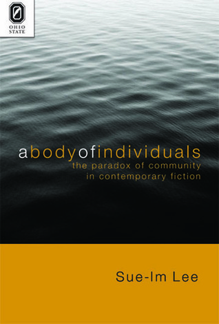A Body of Individuals: The Paradox of Community in Contemporary Fiction Sue-Im Lee