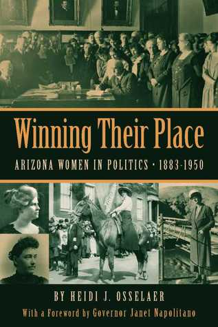 Winning Their Place: Arizona Women in Politics, 1883-1950 Heidi J. Osselaer