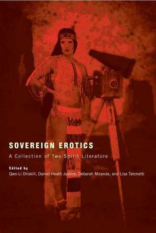 Sovereign Erotics: A Collection of Two-Spirit Literature  by  Qwo-Li Driskill