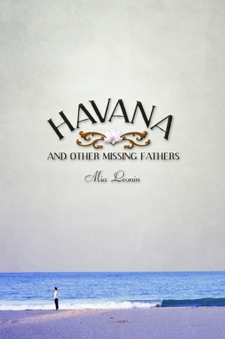 Havana and Other Missing Fathers Mia Leonin