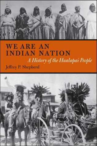 We are an Indian Nation: A History of the Hualapai People  by  Jeffrey P. Shepherd