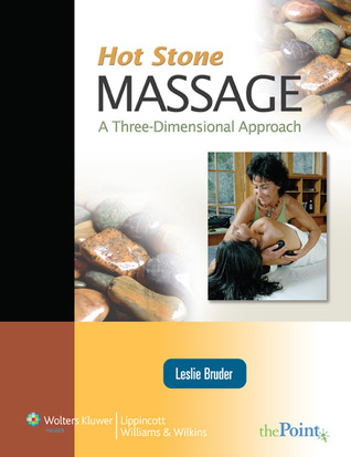 Hot Stone Massage: A Three Dimensional Approach  by  Leslie Bruder