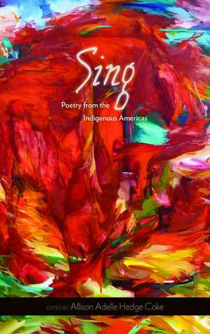 Sing: Poetry from the Indigenous Americas  by  Allison Adelle Hedge Coke