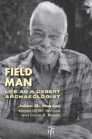 Field Man: Life as a Desert Archaeologist Julian D. Hayden