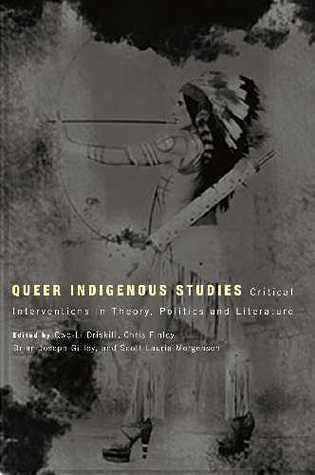 Queer Indigenous Studies: Critical Interventions in Theory, Politics, and Literature Qwo-Li Driskill