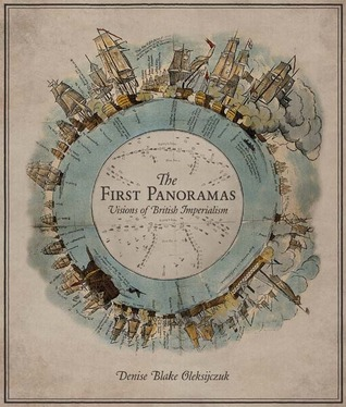 The First Panoramas: Visions of British Imperialism  by  Denise Blake Oleksijczuk