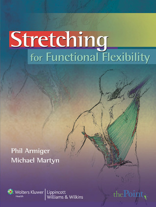 Stretching for Functional Flexibility Phil Armiger