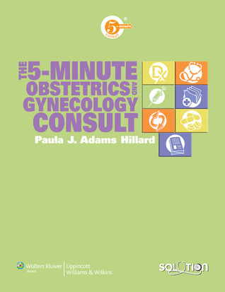 The 5-Minute Obstetrics and Gynecology Consult Paula J. Adams Hillard