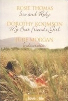 Of Love and Life: Iris and Ruby / My Best Friends Girl / Indiscretion  by  Rosie Thomas