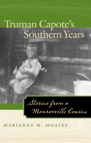 Truman Capotes Southern Years: Stories from a Monroeville Cousin Marianne Moates
