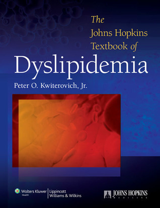 The Johns Hopkins Textbook of Dyslipidemia Peter O. Kwiterovich Jr.