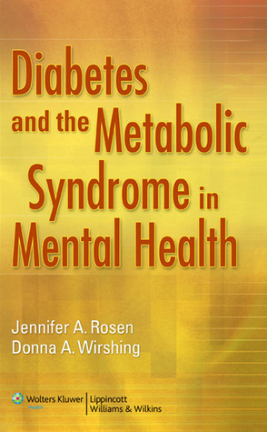 Diabetes and the Metabolic Syndrome in Mental Health  by  Jennifer A Rosen