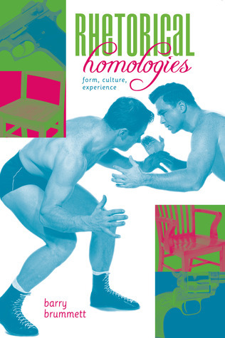 Rhetorical Homologies: Form, Culture, Experience  by  Barry Brummett