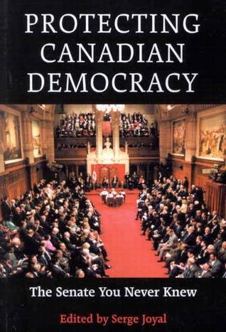 Protegér la démocratie canadienne: Le Senat, en vérité … Serge Joyal