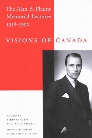 Visions of Canada: The Alan B. Plaunt Memorial Lectures, 1958 - 1992 Bernard Ostry