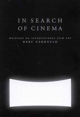 In Search of Cinema: Writings on International Film Art Bert Cardullo
