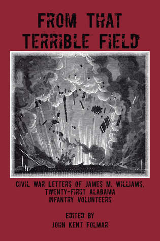 From That Terrible Field: Civil War Letters of James M. Williams, 21st Alabama Infantry Volunteers  by  James M. Williams