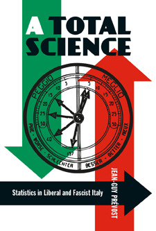 A Total Science: Statistics in Liberal and Fascist Italy  by  Jean-guy Prevost