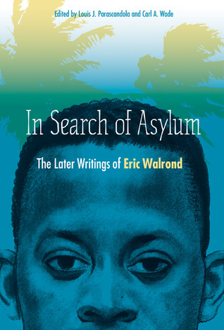 In Search of Asylum: The Later Writings of Eric Walrond Eric Walrond