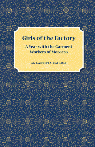 Girls of the Factory: A Year with the Garment Workers of Morocco  by  M. Laetitia Cairoli