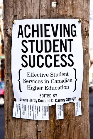 Achieving Student Success: Effective Student Services in Canadian Higher Education  by  Donna Hardy Cox