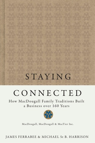 Staying Connected: How MacDougall Family Traditions Built a Business over 160 Years  by  James Ferrabee