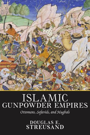 The Islamic Gunpowder Empires In World History  by  Douglas E. Streusand